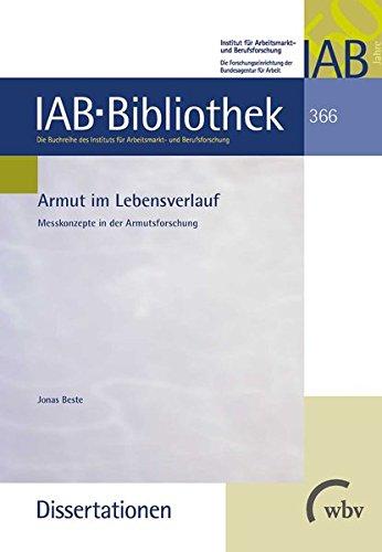 Armut im Lebensverlauf: Messkonzepte in der Armutsforschung (IAB-Bibliothek (Dissertationen))