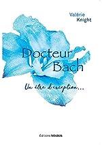 Docteur Bach, un être d'exception de Valérie Knight