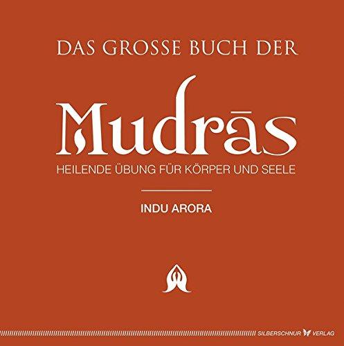 Das große Buch der Mudras. Heilende Übungen für Körper und Seele
