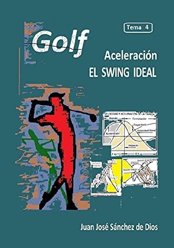 GOLF. Técnica y Precisión. Tema 4. Ed. 3. El swing ideal (Spanish Edition)