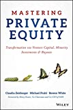 Mastering Private Equity: Transformation via Venture Capital, Minority Investments and Buyouts - Claudia Zeisberger