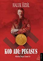 Kod Adi: Pegasus; Hitler'den Tarsus'a Uzanan Sir