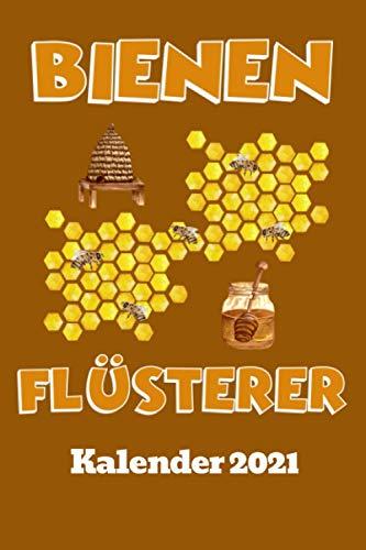 Imker Kalender 2021 Bienen Flüsterer: DIN A5 Wochen Kalender 2021 für Imker und Bienenzüchter. Jeweils 1 Woche auf zwei Seiten und Platz für Zusatz ... Als Planer, Tagebuch, Info Heft zu verwenden.
