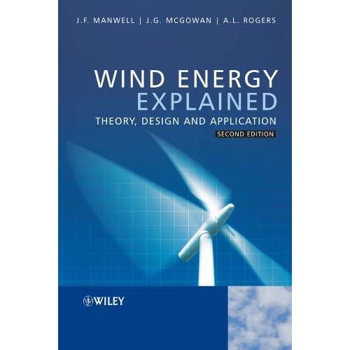 Wind Energy Explained Theory Design And Application Manwell James F Mcgowan Jon G Rogers Anthony L 9780470015001 Amazon Com Books