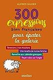 300 expressions bien françaises pour épater la galerie (French Edition)
