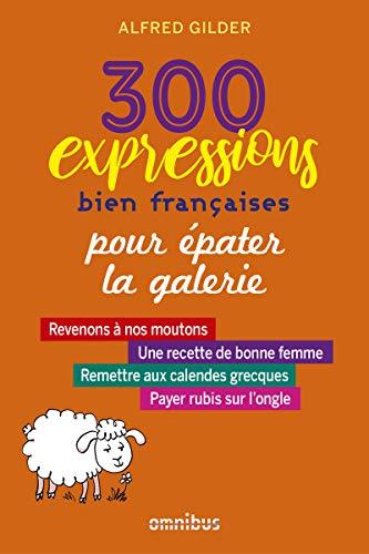 300 expressions bien françaises pour épater la...