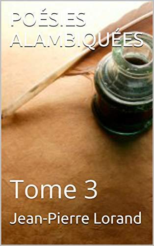 POÉSIES ALAMBIQUÉES: Tome 3 (French Edition)