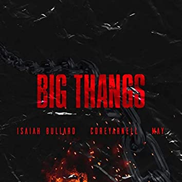 Big Thangs (feat. Coreyarnell & May)