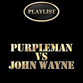 Purpleman vs John Wayne Playlist