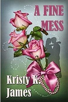 A Fine Mess: A Love Inspired Christian Romance by [Kristy K. James]