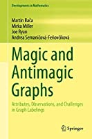 Magic and Antimagic Graphs: Attributes, Observations and Challenges in Graph Labelings (Developments in Mathematics, 60)