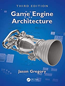 Game Engine Architecture, Third Edition by [Jason Gregory]