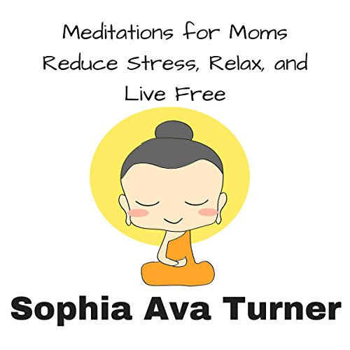 Meditations for Mom: Reduce Stress, Relax, and Live Free cover art