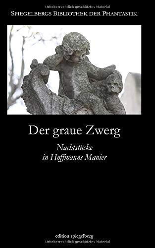 Der graue Zwerg: Nachtstücke in Hoffmanns Manier