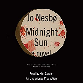 Midnight Sun     A Novel              Written by:                                                                                                                                 Jo Nesbo                               Narrated by:                                                                                                                                 Kim Gordon                      Length: 5 hrs and 55 mins     Not rated yet     Overall 0.0