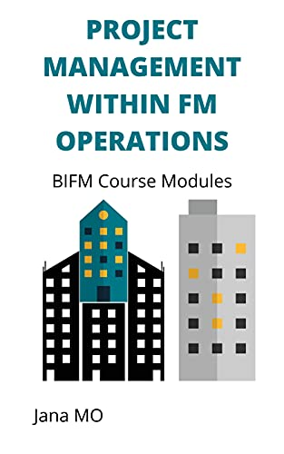PROJECT MANAGEMENT WITHIN FM OPERATIONS: BIFM Course Modules (English Edition)
