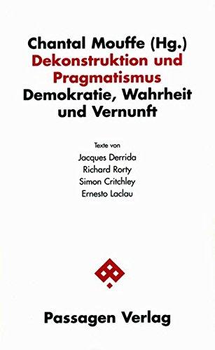 Dekonstruktion und Pragmatismus: Demokratie, Wahrheit und Vernunft (Passagen Philosophie)
