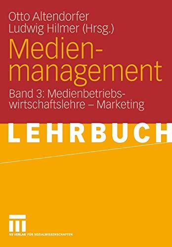 Medienmanagement: Band 3: Medienbetriebswirtschaftslehre - Marketing