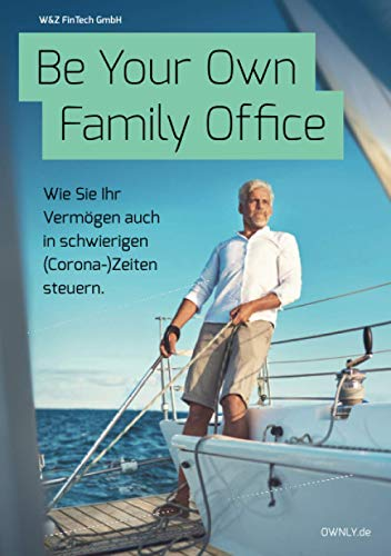 Be Your Own Family Office: Wie Sie Ihr Vermögen auch in schwierigen (Corona-)Zeiten steuern.