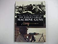 World's Great Machine Guns, The (From 1860 to the Present Day) 078581986X Book Cover