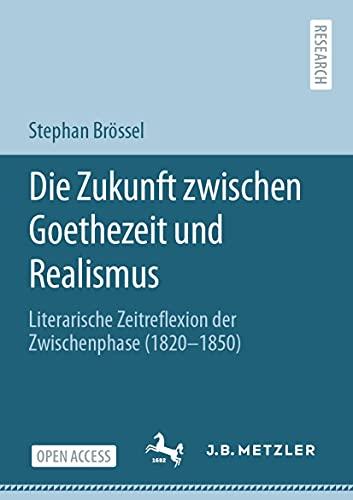 Couverture du livre Die Zukunft zwischen Goethezeit und Realismus: Literarische Zeitreflexion der Zwischenphase (1820–1850) (German Edition)