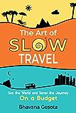 慢速旅行的艺术:看世界并品尝预算的旅程[一个不寻常的旅行指南]