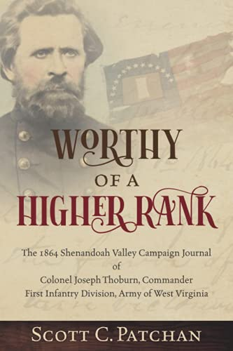 Compare Textbook Prices for Worthy of a Higher Rank: The 1864 Shenandoah Valley Campaign Journal of Colonel Joseph Thoburn, Commander, First Infantry Division, Army of West Virginia  ISBN 9781735073989 by Patchan, Scott C.