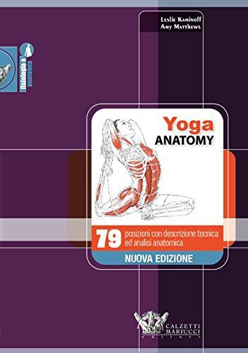Yoga Anatomy: 79 posizioni con descrizione tecnica ed analisi anatomica