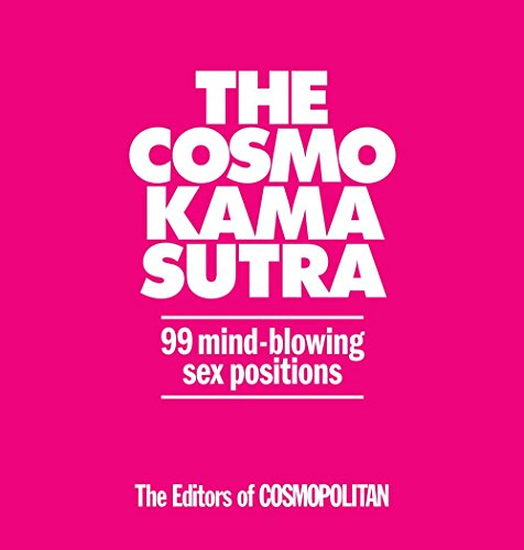 The Cosmo Kama Sutra: 99 Mind-Blowing Sex Positions