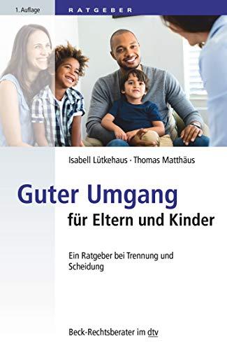 Guter Umgang für Eltern und Kinder: Ein Ratgeber bei Trennung und Scheidung (Beck-Rechtsberater im dtv)