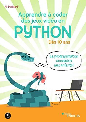 Apprendre à coder des jeux vidéo en Python: Dès 10 ans. La programmation accessible aux enfants !