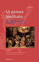 Ut Pictura Meditatio: The Meditative Image in Northern Art, 1500-1700 (Proteus: Studies in Early Modern Identity Formation)