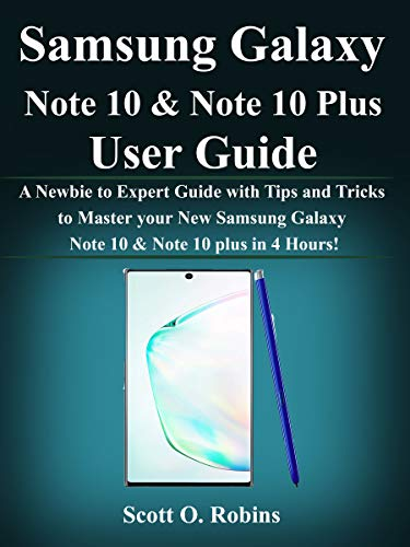 Samsung Galaxy Note 10 & Note 10 Plus User Guide: A Newbie to Expert Guide with Tips and Tricks to Master your New Samsung Galaxy Note 10 & Note 10 plus in 4 Hours! (English Edition)
