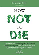 How Not to Die: Entdecken Sie Nahrungsmittel, die Ihr Leben
