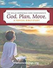God. Plan. Move.: A topical Bible study based on the 3 core elements of the Hello Mornings Routine