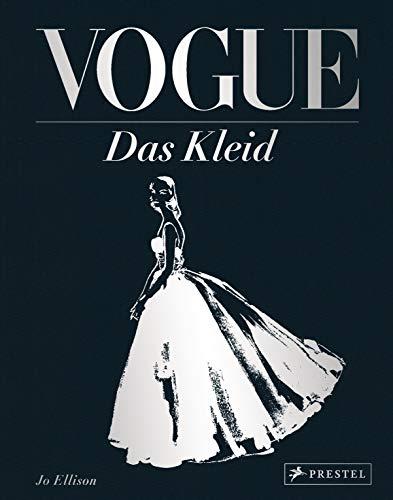 VOGUE: Das Kleid: Zeitlose Eleganz, Schönheit und Stil - (Schmuckausgabe mit silberner Folienprägung)