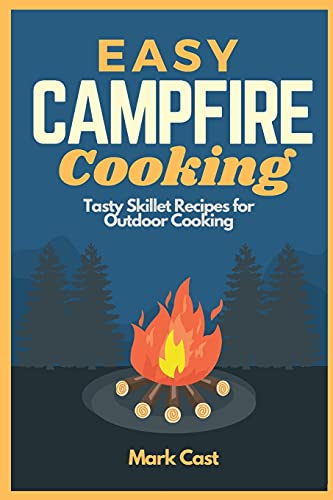 Easy Campfire Cooking: Tasty Skillet Recipes for Outdoor Cooking