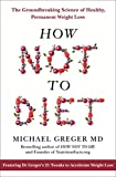 How Not To Diet - The Groundbreaking Science of Healthy, Permanent Weight Loss