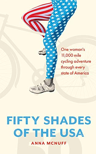 50 Shades Of The USA: One woman's 11,000 mile cycling adventure through every state of America (Anna's Adventures)