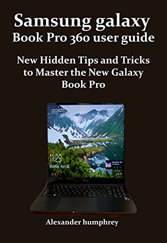 Samsung galaxy Book Pro 360 user guide : New Hidden Tips and Tricks to Master the New Galaxy Book Pro (English Edition)