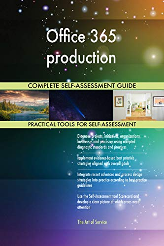 Office 365 production All-Inclusive Self-Assessment - More than 700 Success Criteria, Instant Visual Insights, Comprehensive Spreadsheet Dashboard, Auto-Prioritized for Quick Results