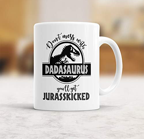 Dadasaurus Mug, Don't Mess with Dadasaurus You'll Get Jurasskicked...