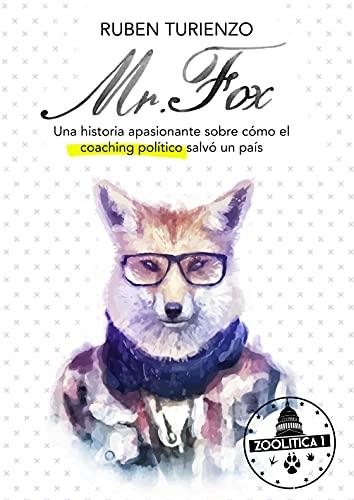 Mr.Fox: Una historia apasionante sobre cómo el coaching político salvó un país (ZOOLÍTICA nº 1) (Spanish Edition)