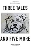 BEDTIME STORIES, THREE TALES AND FIVE MORE