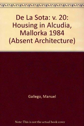 De la Sota : viviendas en Alcudia, Mallorca, 1984: Housing in Alcudia, Mallorka 1984 (Absent Architecture S.)