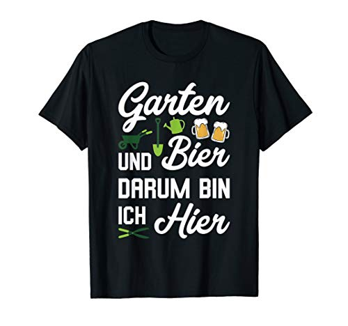 Garten und Bier Darum Bin Ich Hier Geschenk Hobbygärtner T-Shirt