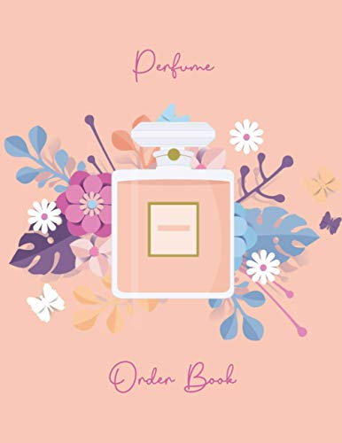 Perfume Order Book: Sales Order Log Book For Small Business - Business Order Tracker for Customer Purchase - Business Body Shop - 200 Order Forms –Size 8,5 x 11