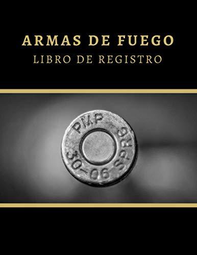 ARMAS DE FUEGO - LIBRO DE REGISTRO: CUADERNO DE SEGUIMIENTO | Anota todos los detalles: Tipo, Número de Serie, Fabricante, Calibre, Acabado... | ... de las Armas: Pistolas, Rifles, Escopetas....