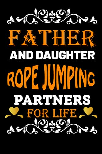Father And Daughter Rope jumping Partners For Life: Father Day Gifts Ideas For Dad Who Loves Rope jumping/Blank Lined Notebook For Rope jumping Lover Father OR Daughter Birthday Gift