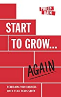 Start to Grow... Again: Rebuilding Your Business When It All Heads South
